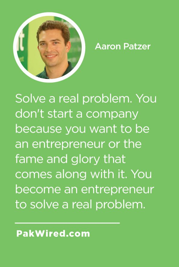 Solve a real problem. You don't start a company because you want to be an entrepreneur or the fame and glory that comes along with it. You become an entrepreneur to solve a real problem.