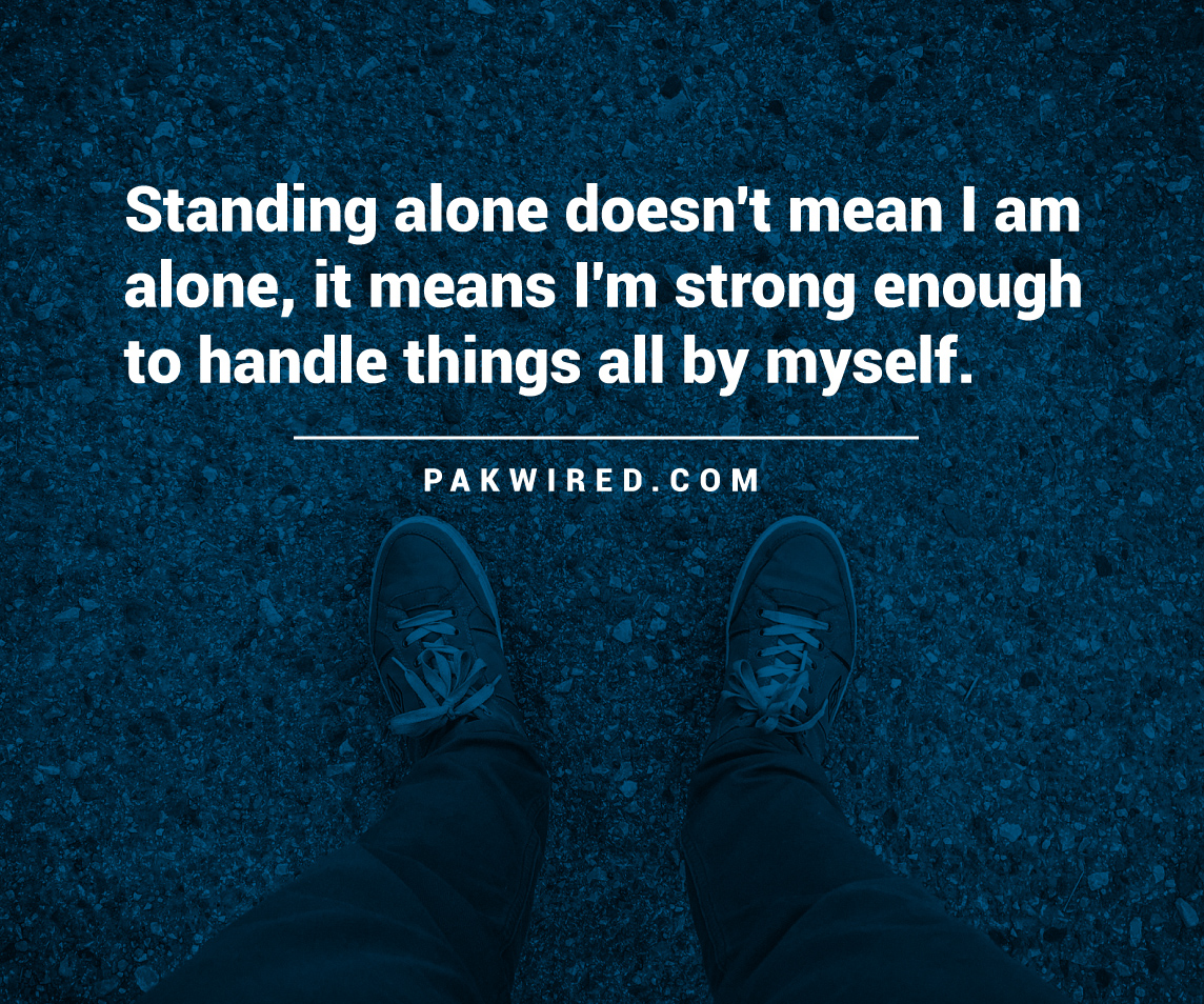 standing-alone-doesnt-mean-i-am-alone-it-means-im-strong-enough-to-handle-things-all-by-myself
