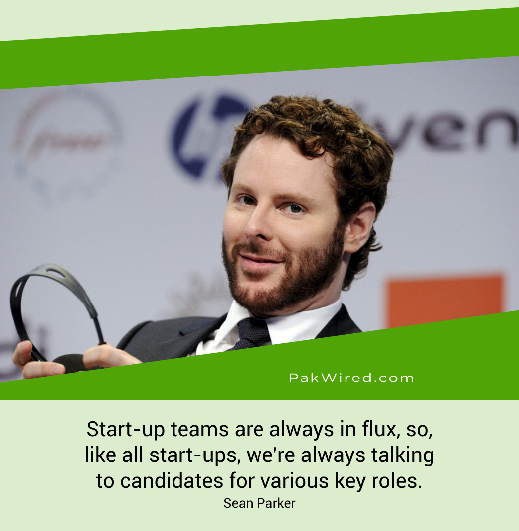 start-up-teams-are-always-in-flux-so-like-all-start-ups-were-always-talking-to-candidates-for-various-key-roles-sean-parker