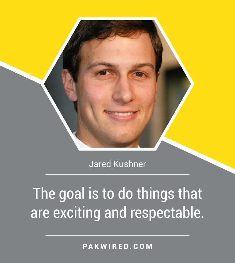 the-goal-is-to-do-things-that-are-exciting-and-respectable-jared-kushner