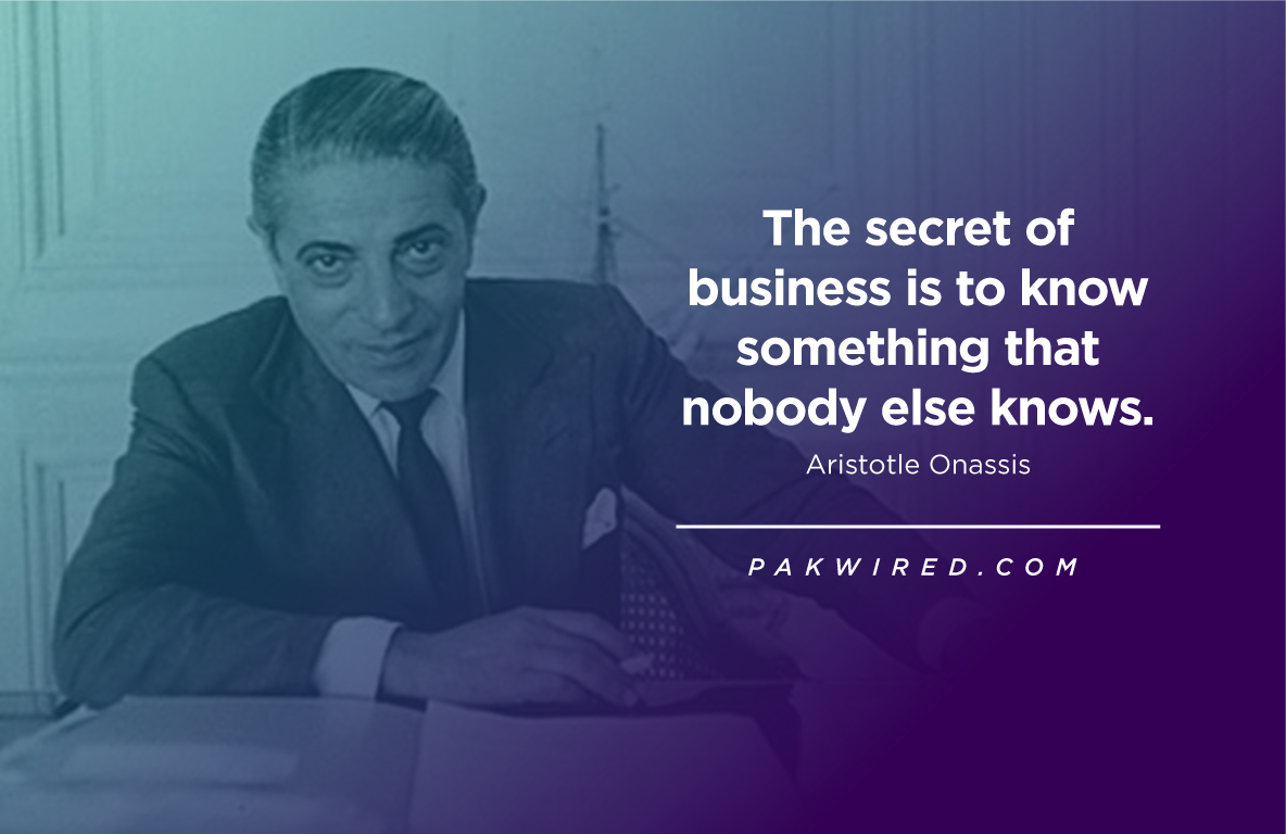 The secret of business is to know something that nobody else knows.Aristotle Onassis