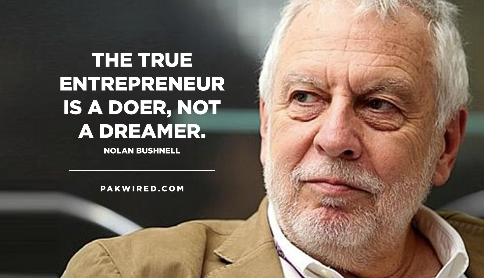 The true entrepreneur is a doer, not a dreamer.