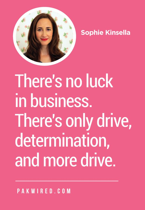 There's no luck in business. There's only drive, determination, and more drive.