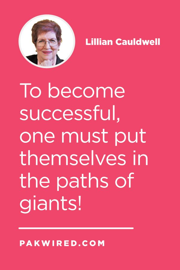 To become successful, one must put themselves in the paths of giants!