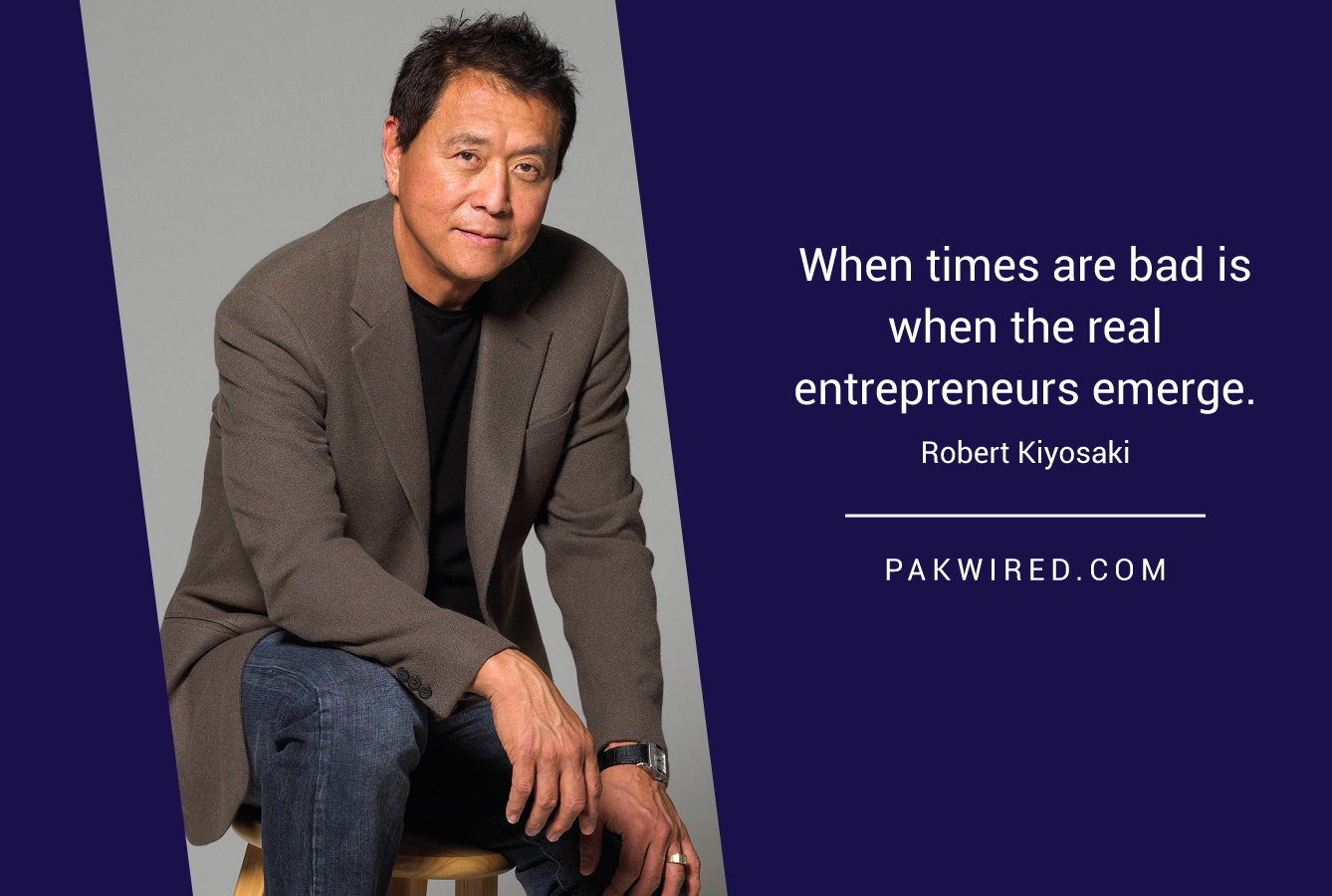when-times-are-bad-is-when-the-real-entrepreneurs-emerge-robert-kiyosaki