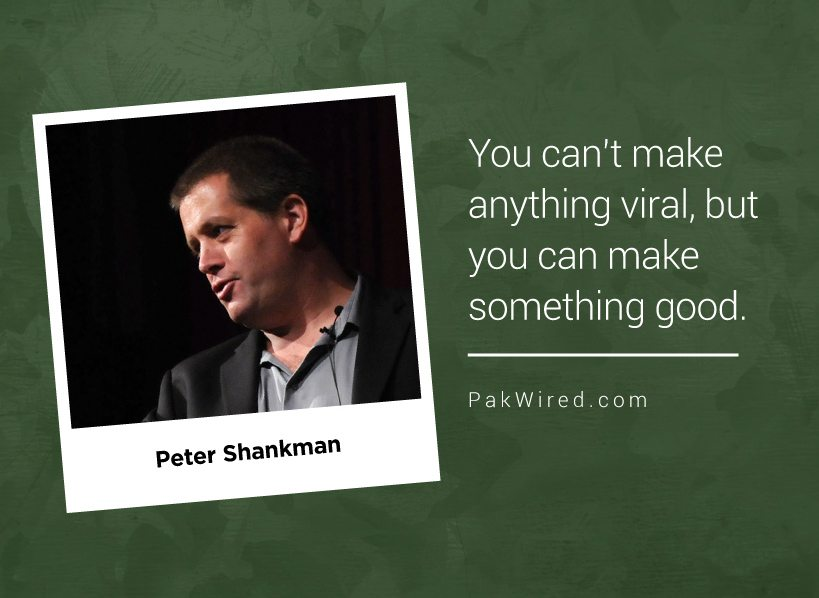 You can't make anything viral, but you can make something good.Peter Shankman