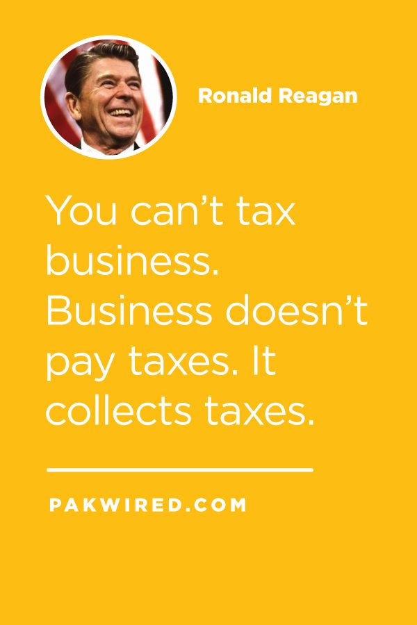 You can't tax business. Business doesn't pay taxes. It collects taxes.