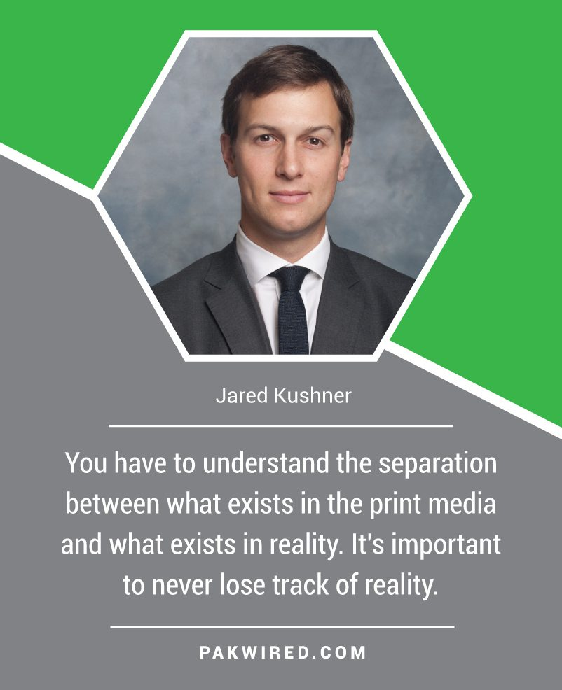 you-have-to-understand-the-separation-between-what-exists-in-the-print-media-and-what-exists-in-reality-its-important-to-never-lose-track-of-reality-jared-kushner