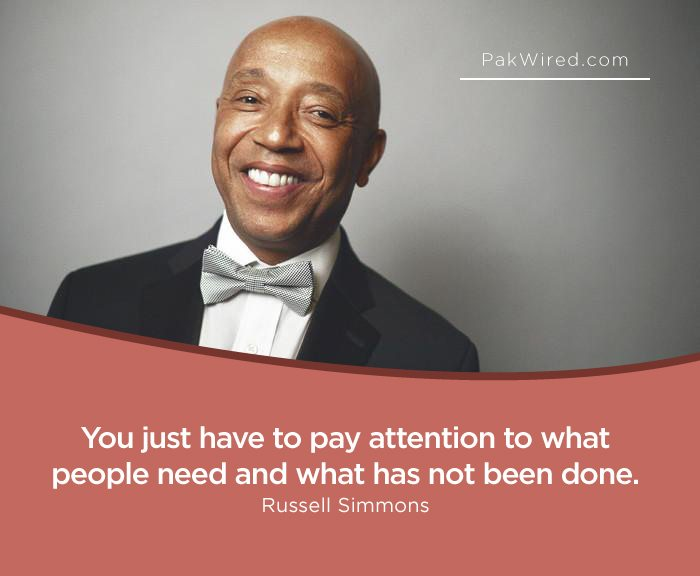 You just have to pay attention to what people need and what has not been done.