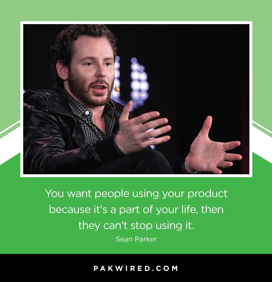 you-want-people-using-your-product-because-its-a-part-of-your-life-then-they-cant-stop-using-it-sean-parker