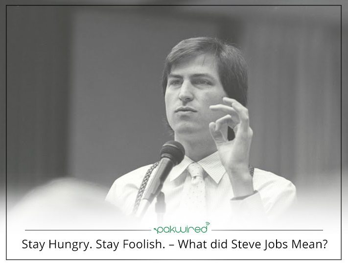 stay hungry stay foolish what did steve jobs mean